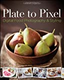 img - for Plate to Pixel: Digital Food Photography & Styling book / textbook / text book