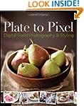 Plate to Pixel: Digital Food Photogra...