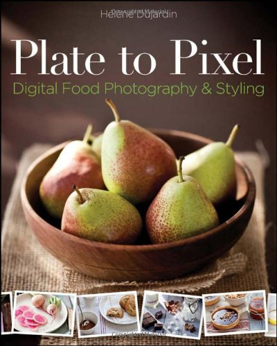 Plate to Pixel: Digital Food Photography and Styli