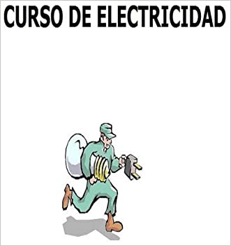 Curso de Electricidad: Electricidad Fácil pero Curso Completo (Spanish Edition)