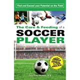 The Care and Feeding of a Soccer Player: Find and Exceed Your Potential on the Field ~ Toni Tickel Branner