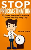 Practical Ways To Stop Procrastination: 30 Proven Strategies To Motivate Yourself And Stop Being Lazy (English Edition)