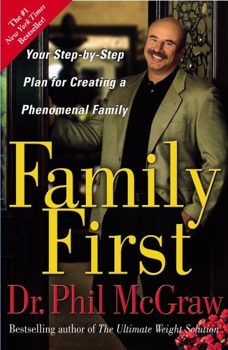 Family First: Your Step-by-Step Plan for Creating a Phenomenal Family, Dr. Phil McGraw