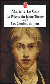 La Palette du jeune Turner, suivi de 'Les Confins du jour' par Le Coz