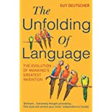 The Unfolding Of Language: The Evolution of Mankind`s greatest Inventionby Guy Deutscher