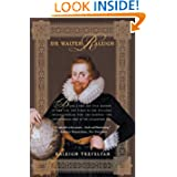 Sir Walter Raleigh: Being a True and Vivid Account of the Life and Times of the Explorer, Soldier, Scholar, Poet...