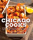 Chicago Cooks: 25 Years of Chicago Culinary History and Great Recipes from Les Dames dEscoffier