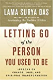 Letting Go of the Person You Used to Be: Lessons on Change, Loss, and Spiritual Transformation (0767908740) by Das, Lama Surya