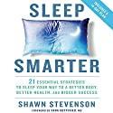 Sleep Smarter: 21 Essential Strategies to Sleep Your Way to a Better Body, Better Health, and Bigger Success Audiobook by Shawn Stevenson, Sara Gottfried MD - foreword Narrated by Sara Gottfried, Shawn Stevenson