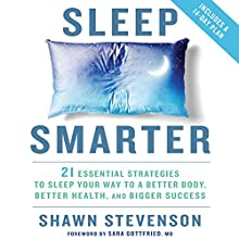 Sleep Smarter: 21 Essential Strategies to Sleep Your Way to a Better Body, Better Health, and Bigger Success | Livre audio Auteur(s) : Shawn Stevenson, Sara Gottfried MD - foreword Narrateur(s) : Shawn Stevenson, Sara Gottfried