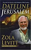 Dateline Jerusalem: News and Views Form the World's Flashpoint of Bible Prophecy Zola Levitt