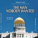The Man Nobody Wanted | Robert Lady
