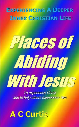 Places of Abiding with Jesus (Experiencing a Deeper Inner Christian Life Book 1)
