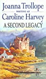 A Second Legacy (0552139173) by Joanna Trollope Writing as Caroline Harvey