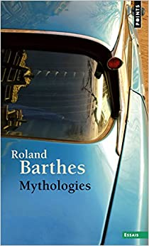 roland barthes myth today essay Myth, according to roland barthes in 'myth today (in mythologies) does not reside in the simple denotational meaning of signs with myth being a secondary.