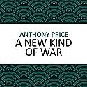 A New Kind of War Hörbuch von Anthony Price Gesprochen von: Dominic Mafham