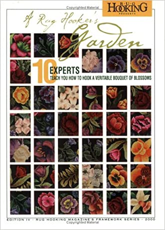 Rug Hooker's Garden, A: 10 Experts Teach You How to Hook a Veritable Bouquet of Blossoms (Rug Hooking Magazine's Framework) written by Rug Hooking Magazine