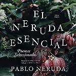 El Neruda Esencial [The Essential Neruda]: Poemas Seleccionados | Pablo Neruda,Mark Eisner - editor