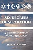 img - for Six Degrees of Separation: A Curriculum on World Religion (Volume 1) book / textbook / text book