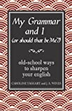 img - for My Grammar and I (Or Should That Be 'Me'?): Old-School Ways to Sharpen Your English by Caroline Taggart, J A Wines (2008) Hardcover book / textbook / text book