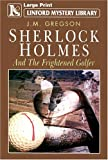 J.M. Gregson Sherlock Holmes and the Frightened Golfer (Linford Mystery Library)