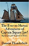 Danson Thunderbolt The Ever-so Heroic Adventures of Captain Square Jaw!: Square Jaw and the Jewel of Essex