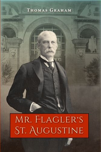 Mr. Flagler'S St. Augustine (Florida Quincentennial Book)