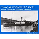 The Caledonian Canal: Lochs, Locks and Pleasure Steamers