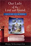 Our Lady of the Lost and Found: A Novel of Mary, Faith, and Friendship (0670899771) by Diane Schoemperlen