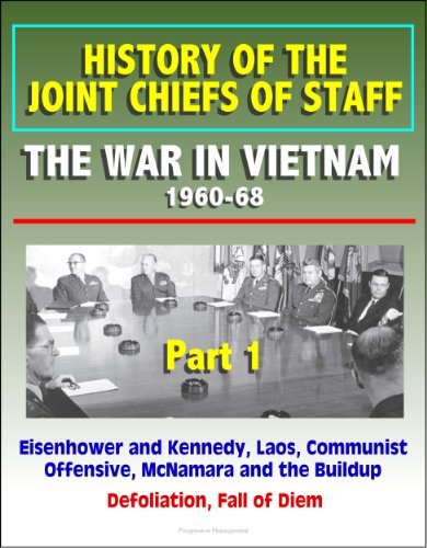 History of the Joint Chiefs of Staff - The War in Vietnam 1960-1968, Part 1 - Eisenhower and Kennedy, Laos, Communist Offensive, McNamara and the Buildup, Defoliation, Fall of Diem PDF