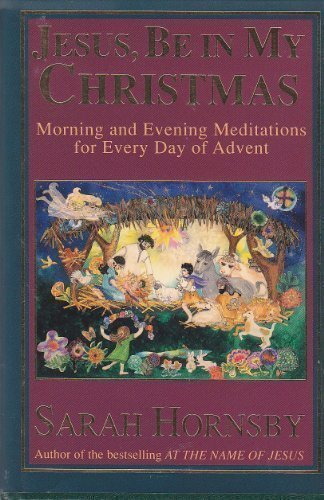 Jesus, Be in My Christmas: Morning and Evening Meditations for Every Day of Advent