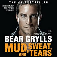 Mud, Sweat, and Tears: The Autobiography (       UNABRIDGED) by Bear Grylls Narrated by Tom Patrick Stephens