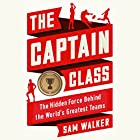The Captain Class: The Hidden Force Behind the World's Greatest Teams Hörbuch von Sam Walker Gesprochen von: Keith Szarabajka
