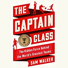 The Captain Class: The Hidden Force Behind the World's Greatest Teams Audiobook by Sam Walker Narrated by Keith Szarabajka