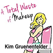 A Total Waste of Makeup: Charlize Edwards, Book 1 | Kim Gruenenfelder