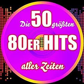 Die 50 gr��ten 80er Hits aller Zeiten