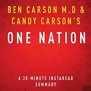 One Nation by Ben Carson M.D and Candy Carson - A 30-Minute Summary: What We Can All Do to Save America's Future Audiobook