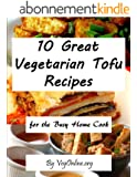 10 Great Vegetarian Tofu Recipes for the Busy Home Cook (Easy Vegetarian Recipes Book 18) (English Edition)