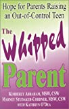 img - for The Whipped Parent: Hope for Parents Raising an Out-Of-Control Teen book / textbook / text book