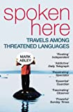 Spoken Here: Travels Among Threatened Languages (009946022X) by Abley, Mark
