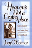 img - for Heaven's Not a Crying Place: Teaching Your Child about Funerals, Death, and the Life Beyond book / textbook / text book