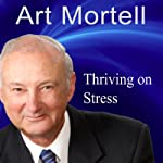 Thriving on Stress: Enjoying Failure, Rejection and the Management of Anger | Art Mortell