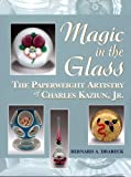 Magic in the glass: The Paperweight Artistry of Charles Kaziun, Jr