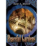 img - for [ { PEACEFUL GARDENS } ] by Mattos, Sally A (AUTHOR) Nov-26-2002 [ Paperback ] book / textbook / text book