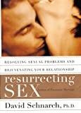 Resurrecting Sex: Resolving Sexual Problems and Rejuvenating Your Relationship