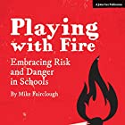 Playing with Fire: Embracing Risk and Danger in Schools Hörbuch von Mike Fairclough Gesprochen von: Mike Fairclough