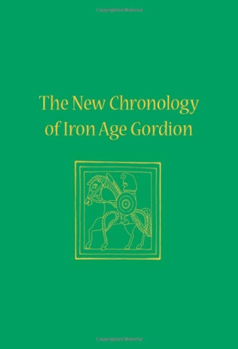 The New Chronology of Iron Age Gordion (University Museum Monograph)