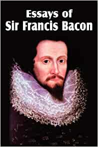 sir francis bacons essays The essays has 3,193 ratings and 84 reviews m said: sir francis bacon was one of the greatest legal minds of the elizabethan era.