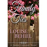 Family Ties (Sunset Crescent Book 1) ~ Louise  Behiel