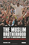 The Muslim Brotherhood and Egypt's Succession Crisis: The Politics of Liberalisation and Reform in the Middle East